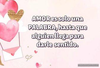 Amor es una sola palabra hasta que llega alguien Mensajes de amor